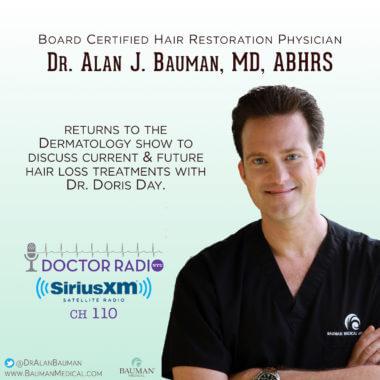Want the latest hair loss info? Listen to Dr. Bauman on SiriusXM 110 Doctor Radio Dermatology Show w/ Dr. Doris Day