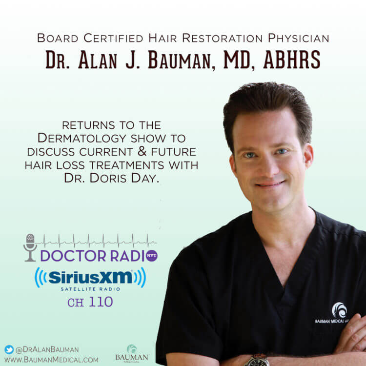 Want the latest hair loss info? Listen to Dr. Bauman on SiriusXM 110 Doctor Radio Dermatology Show w/ Dr. Doris Day