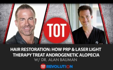 PODCAST: Listen to Dr. Bauman with Jay Campbell on TOT Revolution Discuss Hair Restoration Using Lasers and PRP