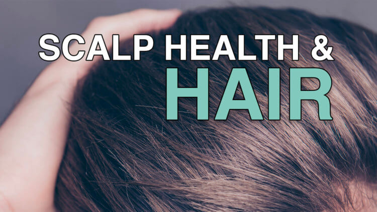 Why a Healthy Scalp is Important