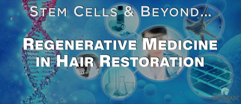 Stem Cells Regenerative Medicine Hair Loss Restoration Dr Alan Bauman 1024x442 Regenerative Medicine in Hair Restoration